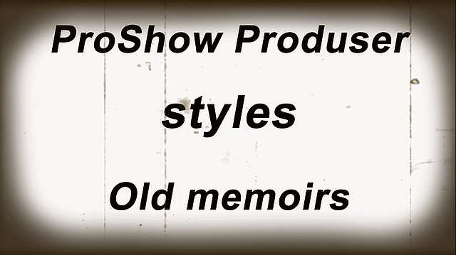 Стили ProShow Producer - Old memoirs