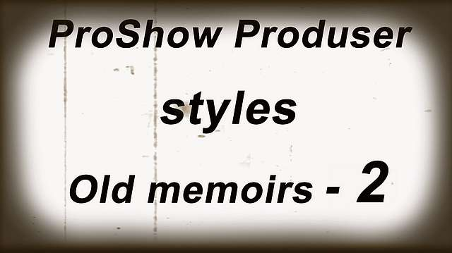 Стили ProShow Producer - Old memoirs - 2